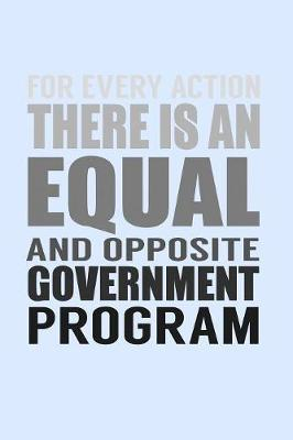For Every Action There Is An Equal And Opposite Government Program by Janice H McKlansky Publishing