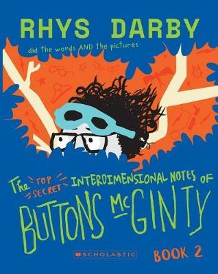 The Top Secret Interdimensional Notes of Buttons McGinty: Book 2 by Rhys Darby image