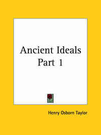 Ancient Ideals Vol. 1 (1900): v. 1 by Henry Osborn Taylor image