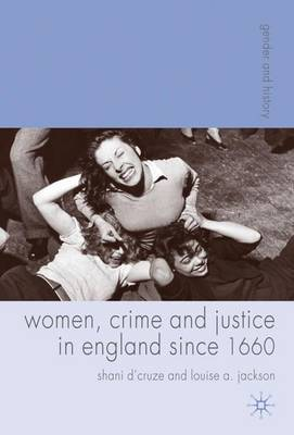 Women, Crime and Justice in England since 1660 by Shani D'Cruze