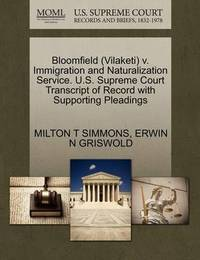 Bloomfield (Vilaketi) V. Immigration and Naturalization Service. U.S. Supreme Court Transcript of Record with Supporting Pleadings by Milton T Simmons