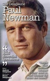 The Delaplaine Paul Newman - His Essential Quotations by Andrew Delaplaine