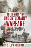 The Ministry of Ungentlemanly Warfare by Giles Milton