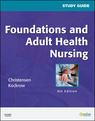 Study Guide for Foundations and Adult Health Nursing by Barbara Lauritsen Christensen