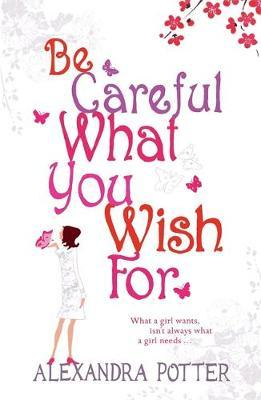 Be Careful What You Wish For by Alexandra Potter