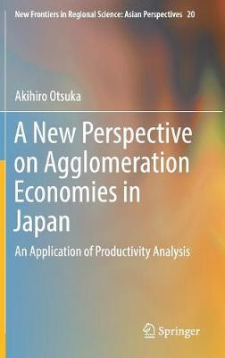 A New Perspective on Agglomeration Economies in Japan by Akihiro Otsuka image