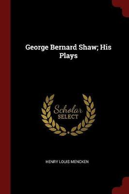 George Bernard Shaw; His Plays by Henry Louis Mencken image