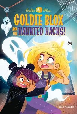 Goldie Blox and the Haunted Hacks! (Goldieblox) by Stacy McAnulty
