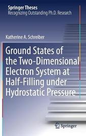 Ground States of the Two-Dimensional Electron System at Half-Filling under Hydrostatic Pressure by Katherine A. Schreiber