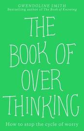 The Book of Overthinking by GWENDOLINE SMITH