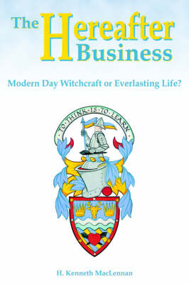 The Hereafter Business: Modern Day Witchcraft or Everlasting Life? by Howard Kenneth MacLennan image