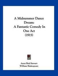 A Midsummer Dance Dream: A Fantastic Comedy in One Act (1915) by Anna Bird Stewart