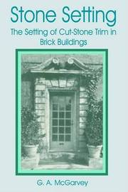 Stone Setting: The Setting of Cut-stone Trim for Brick Buildings by G. A. McGarvey image