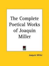 The Complete Poetical Works of Joaquin Miller by Joaquin Miller image