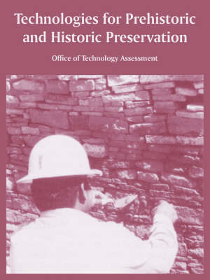Technologies for Prehistoric and Historic Preservation by Of Technology Assessment Office of Technology Assessment
