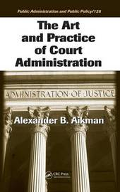 The Art and Practice of Court Administration by Alexander B Aikman