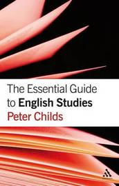 The Essential Guide to English Studies by Peter Childs