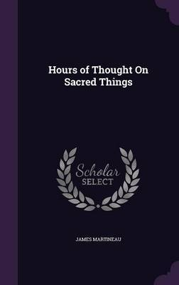 Hours of Thought on Sacred Things by James Martineau image