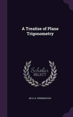 A Treatise of Plane Trigonometry by DD LL D Jeremiah Day image