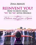 Reinvent You! How to Move from We to Me After Divorce by Zina Arinze
