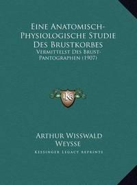 Eine Anatomisch-Physiologische Studie Des Brustkorbes: Vermittelst Des Brust-Pantographen (1907) by Arthur Wisswald Weysse
