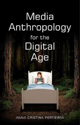 Media Anthropology for the Digital Age by Anna Cristina Pertierra image