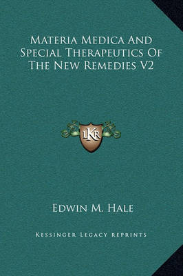 Materia Medica and Special Therapeutics of the New Remedies V2 by Edwin Moses Hale image