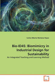 Bio-Id4s: Biomimicry in Industrial Design for Sustainability by Carlos Alberto Montana Hoyos