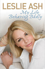 My Life Behaving Badly by Leslie Ash image