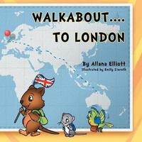 Walkabout . . . to London by Allana Elliott