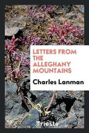 Letters from the Alleghany Mountains by Charles Lanman
