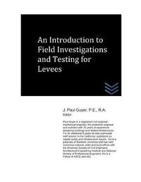 An Introduction to Field Investigations and Testing for Levees by J Paul Guyer