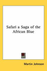 Safari a Saga of the African Blue by Martin Johnson image
