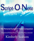 Script-O-Note: My Personal Scripture Notes Companion with Emotional Release/Praise/Prayer/Prophecy Journals by Kimberly Seaborn