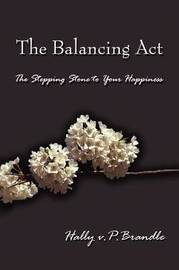 The Balancing Act: The Stepping Stone to Your Happiness by Hally V P Brandle image