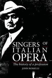 Singers of Italian Opera by John Rosselli
