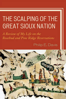 The Scalping of the Great Sioux Nation by Philip E. Davis