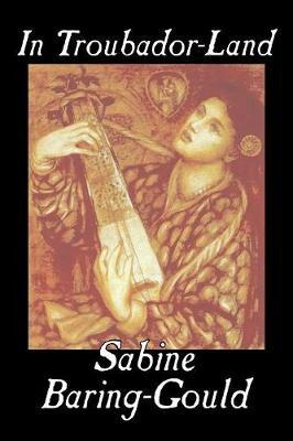 In Troubador-Land by S Baring.Gould