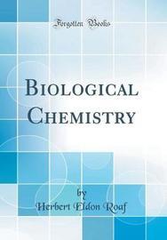 Biological Chemistry (Classic Reprint) by Herbert Eldon Roaf image