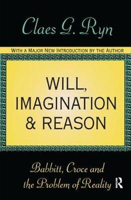 Will, Imagination, and Reason by Claes G Ryn image