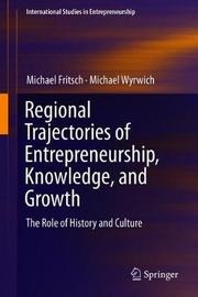 Regional Trajectories of Entrepreneurship, Knowledge, and Growth by Michael Fritsch