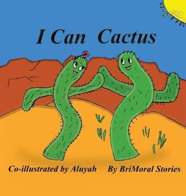 I Can Cactus by Brimoral Stories
