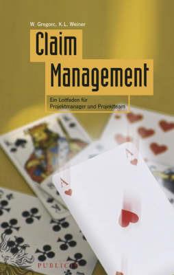 Claim Management: Ein Leitfaden Fur Projektmanager Und Projektteam by Karl-Ludwig Weiner image