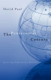 The Pentecostal Century by David Paul