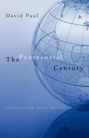 The Pentecostal Century by David Paul image