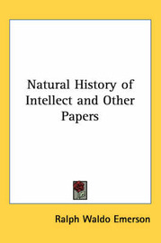 Natural History of Intellect and Other Papers by Ralph Waldo Emerson image
