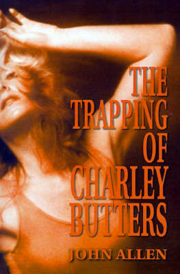 The Trapping of Charley Butters by John Allen