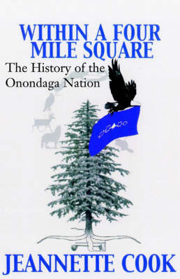 Within a Four-Mile Square: The History of the Onondaga Nation by Jeanette Cook, MS