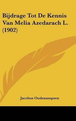 Bijdrage Tot de Kennis Van Melia Azedarach L. (1902) by Jacobus Oudenampsen