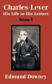 Charles Lever: His Life in His Letters (Volume Two) by Edmund Downey image